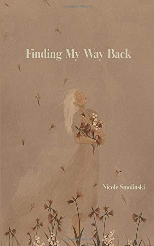 Finding My Way Back: Poems on Coming Alive, Healing and Self-Discovery