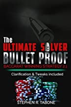 The Ultimate Silver Bullet Proof Baccarat Winning Strategy 2.1: Every Casino Baccarat (Punto Banco) Gambler Serious About Winning Should Read This 2.1 Book (The Ultimate Baccarat Winning Strategy)