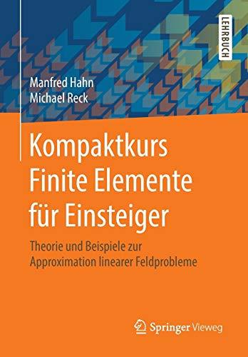 Kompaktkurs Finite Elemente für Einsteiger: Theorie und Beispiele zur Approximation linearer Feldprobleme