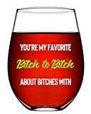 Funny Wine Glasses Friendship Gifts For Women Fun Best Friend Birthday Gifts For Her Unique Wine Gifts For Girls Bff Gifts Ideas-17oz Stemless Fun Wine Glasses Funny Sayings You'Re My Favorite Bitch T