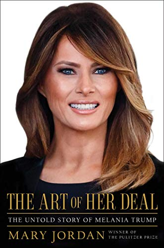 The Art of Her Deal: The Untold Story of Melania Trump by [Mary Jordan]