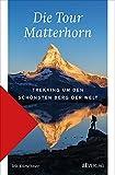 Die Tour Matterhorn: Trekking um den schönsten Berg der Welt