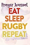 Prayer Journal Funny Rugby Quote for Men Training Eat Sleep Rugby Repeat Art: Faith Based Gifts,For Women, Dayspring Journals, Prayerful Planner, Devotional Calendar