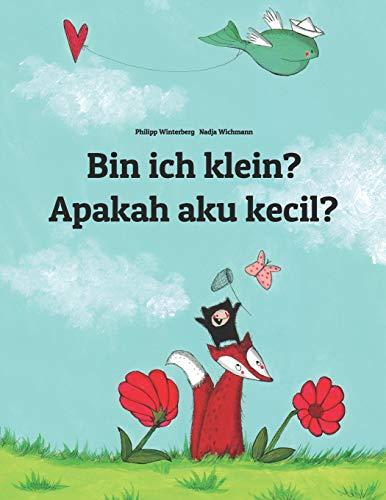Bin ich klein? Apakah aku kecil?: Kinderbuch Deutsch-Indonesisch (zweisprachig/bilingual) (Weltkinde