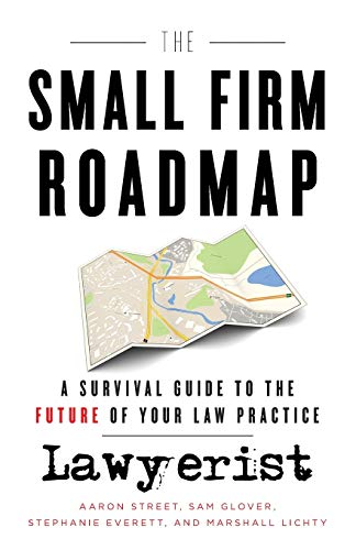 Compare Textbook Prices for The Small Firm Roadmap: A Survival Guide to the Future of Your Law Practice  ISBN 9781544504797 by Street, Aaron,Glover, Sam,Everett, Stephanie,Lichty, Marshall
