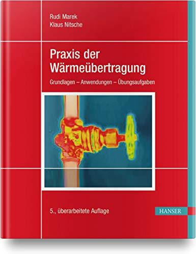 Praxis der Wärmeübertragung: Grundlagen - Anwendungen - Übungsaufgaben