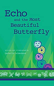 Echo and the Most Beautiful Butterfly by [Lechelle Calderwood]