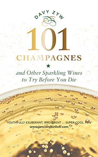 101 Champagnes: and other Sparkling Wines To Try Before You Die (includes Prosecco, Cava and other Fizz Favourites) (English Edition)