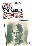 Entre el silenci i l'oblit: Paco Cucarella. El darrer alcalde revolucionari de Carcaixent (L'Entorn)