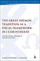 The Great Sermon Tradition As a Fiscal Framework in 1 Corinthians: Towards a Pauline Theology of Material Possessions (Library of New Testament Studies)