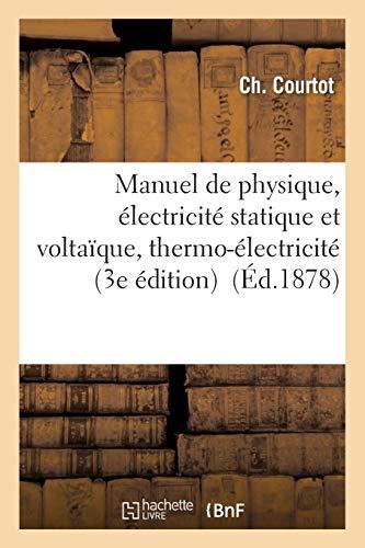 Manuel de physique, électricité statique et voltaïque, thermo-électricité 3e édition