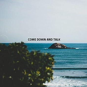 Come Down and Talk