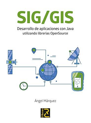 SIG GIS. Desarrollo de aplicaciones con Java utilizando librerías OpenSource