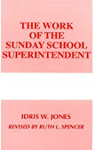 The Work of the Sunday School Superintendent (Work of the Church)