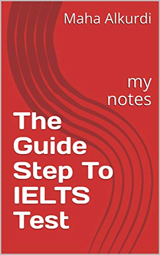 The Guide Step To IELTS Test: my  notes (English Edition)