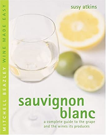 Sauvignon Blanc: A Complete Guide to the Grape and the Wines It Produces