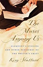 The Muses Among Us: Eloquent Listening and Other Pleasures of the Writer