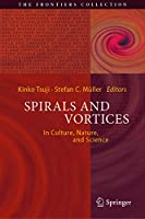 Spirals and Vortices: In Culture, Nature, and Science (The Frontiers Collection)