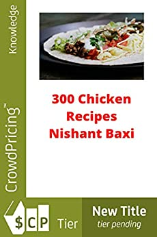300 Chicken Recipes by [NISHANT BAXI]