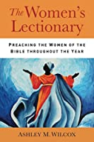 The Women's Lectionary: Preaching the Women of the Bible Throughout the Year