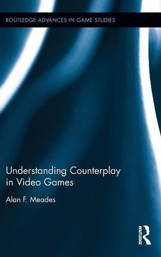 Understanding Counterplay in Video Games (Routledge Advances in Game Studies)