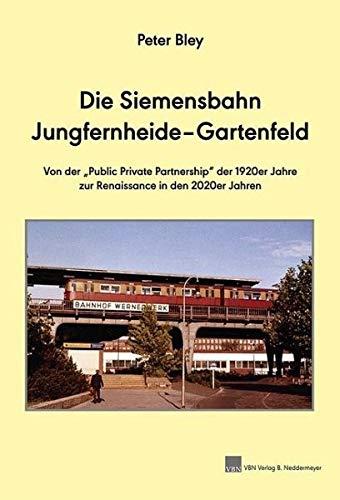 """Die Siemensbahn Jungfernheide–Gartenfeld: Von der """"Public Private Partnership"""" der 1920er Jahre zur Renaissance in der 2020er Jahren"""