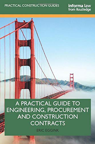 A Practical Guide to Engineering, Procurement and Construction Contracts (Practical Construction Gui