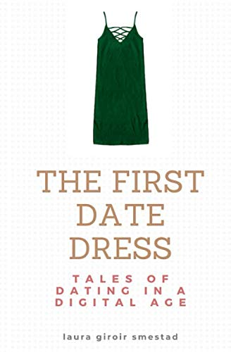 The First Date Dress: Tales of Dating in a Digital Age