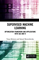 Supervised Machine Learning: Optimization Framework and Applications with SAS and R