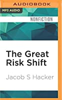The Great Risk Shift: The Assault on American Jobs, Families, Health Care, and Retirement--and How You Can Fight Back
