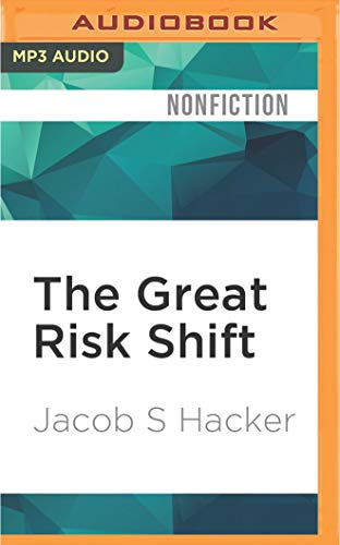 The Great Risk Shift: The Assault on American Jobs, Families, Health Care, and Retirement–And How You Can Fight Back