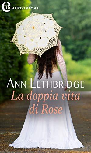 La doppia vita di Rose (eLit) di [Ann Lethbridge]