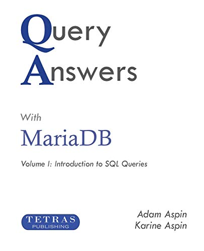 Query Answers with MariaDB: Volume I: Introduction to SQL Queries