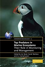 Top Predators in Marine Ecosystems: Their Role in Monitoring and Management (Conservation Biology, Series Number 12)
