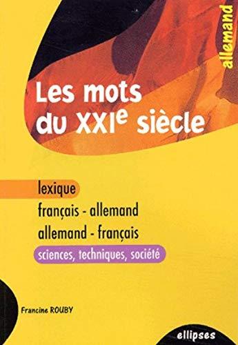 Les mots du XXIe siècle (lexique français-allemand / allemand-français (sciences - techniques - société)