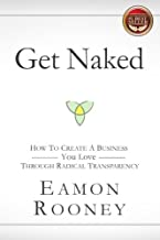 Get Naked: How to Create a Business You Love through Radical Transparency