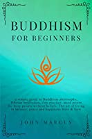 Buddhism for Beginners: A Simple Guide to Buddhism Philosophy, Tibetan Meditation, Zen Practice, Mind Power for Busy People Without Beliefs. The Art of Living in Balance, Peace and Happiness Here and Now (Practical Guided Meditations)