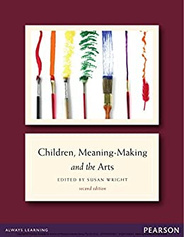 Children, Meaning-Making and the Arts eBook by [Susan Wright]