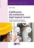 L'abilitazione alla conduzione degli impianti termici. Guida per l'ottenimento del patentino completa di quesiti d'esame