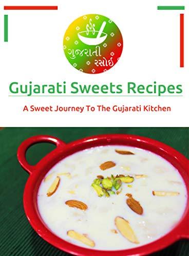 Gujarati Rasoi Gujarati Sweets Recipe A Sweet Journey To The Gujarati Kitchen Gujarati Rasoi Recipes Book 2 Ebook Rasoi Gujarati Amazon In Kindle Store