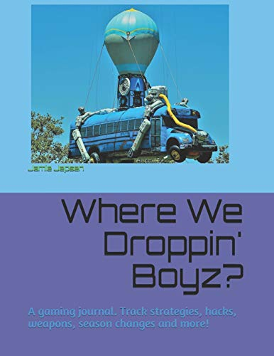 Where We Dropping Boyz?: Awesome gaming journal. Track strategies, hacks, weapons, season changes and more! (Volume, Band 1)