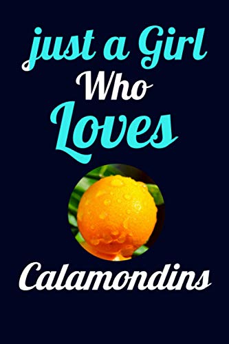 Just A Girl Who Loves Calamondins: Romantic Ruled lined Notebook gift ideas for girl, girlfriend, women, mom who loves Calamondins fruits/perfect gift ideas for Birthday,valentine day,christmas day.