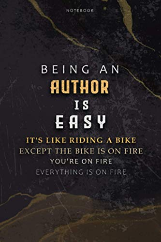 Lined Notebook Journal Being An Author Is Easy It's Like Riding A Bike Except The Bike Is On Fire You're On Fire Everything Is On Fire: Paycheck ... Meal, Budget, Stylish Paperback, 6x9 inch