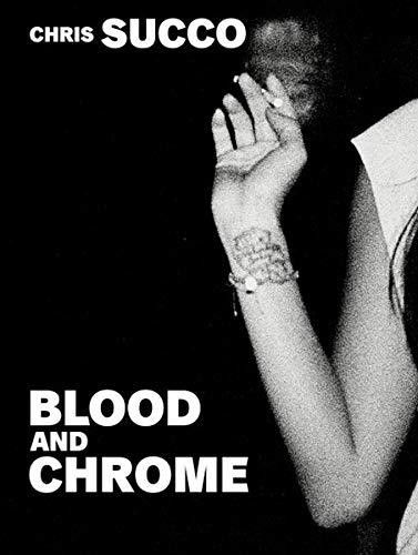 Chris Succo. Blood And Chrome