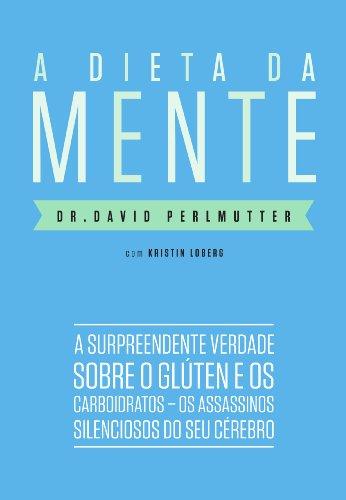 A Dieta Da Mente: A Surpreendente Verdade Sobre O Gluten e os Carboidratos - Os Assassinos Silenciosos do Seu Cerebro (Em Portugues do Brasil) by David Perlmutter (2014-01-01)