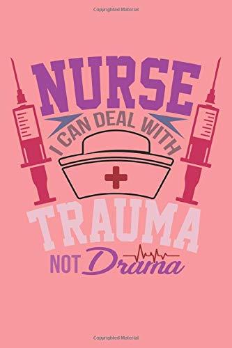 Nurse i can Deal with Trauma not Drama: Notebook per infermieri, studenti di medicina, paramedici e personale infermieristico. 120 pagine a righe.