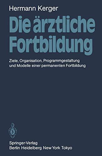 Die ärztliche Fortbildung: Ziele, Organisation, Programmgestaltung und Modelle einer permanenten Fortbildung