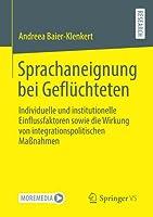 Sprachaneignung bei Gefluechteten: Individuelle und institutionelle Einflussfaktoren sowie die Wirkung von integrationspolitischen Massnahmen