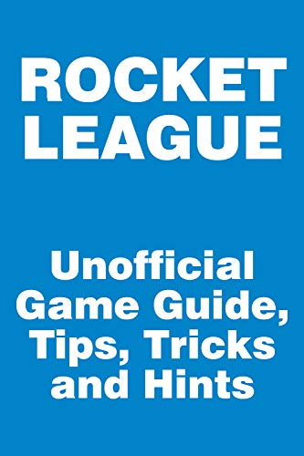 Rocket League - Unofficial Game Guide, Tips, Tricks and Hints: updated on September 28 (English Edition)