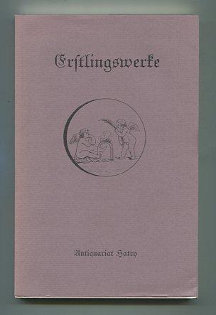 Erstlingswerke. Katalog 1. Anläßlich der Neueröffnung des Antiquariates Hatry.